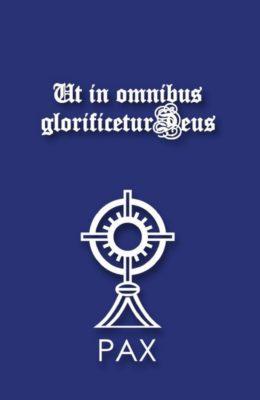 UT IN OMNIBUS GLORIFICETUR DEUS